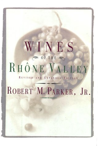 Wines of the Rhone Valley by Robert M. Parker