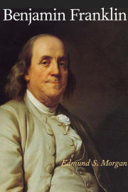 Benjamin Franklin by Edmund S Morgan